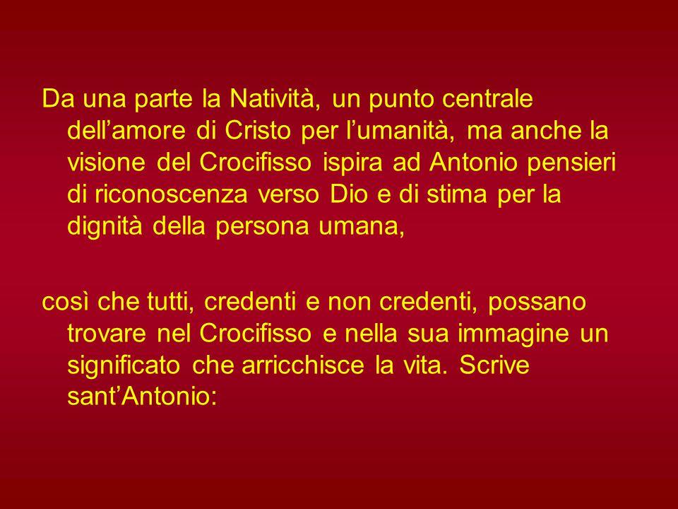 Antonio, alla scuola di Francesco, mette sempre Cristo al centro della vita e del pensiero, dell'azione e della predicazione.
