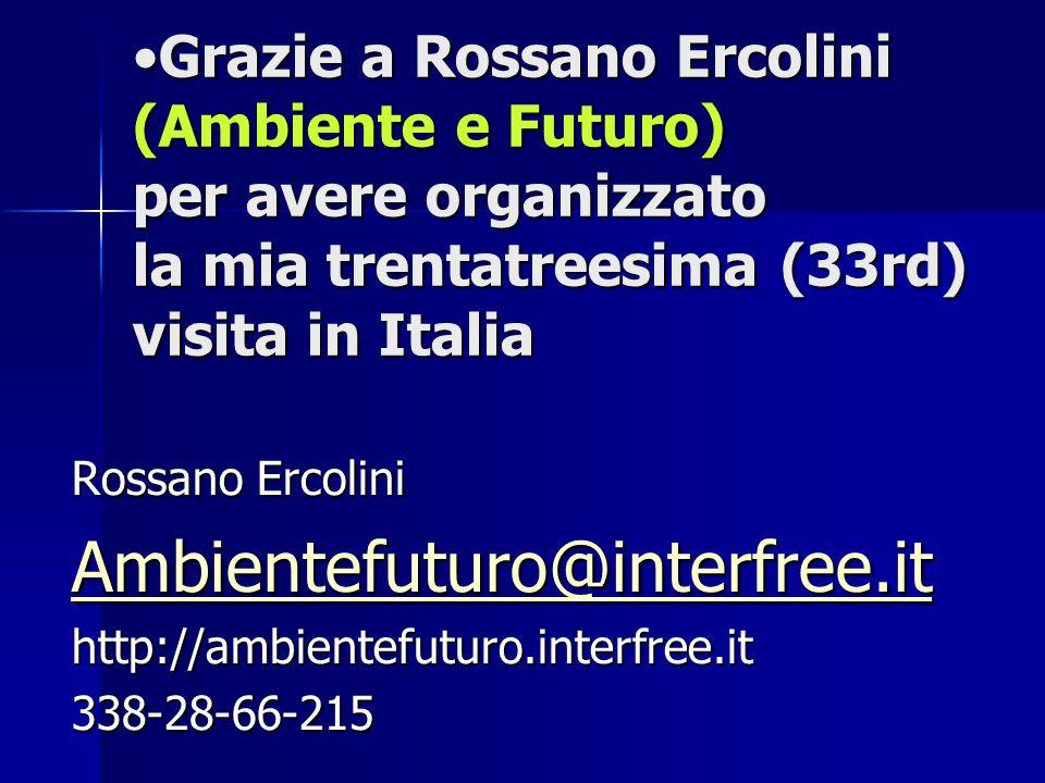 Grazie a Rossano Ercolini (Ambiente e Futuro) per avere organizzato la mia trentatreesima (33rd) visita in ItaliaGrazie a Rossano Ercolini (Ambiente e Futuro) per avere organizzato la mia trentatreesima (33rd) visita in Italia Rossano Ercolini Ambientefuturo@interfree.it http://ambientefuturo.interfree.it338-28-66-215