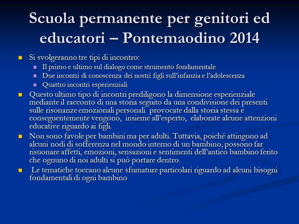 Scuola permanente per genitori ed educatori – Pontemaodino 2014 Si svolgeranno tre tipi di incontro: Si svolgeranno tre tipi di incontro: Il primo e u