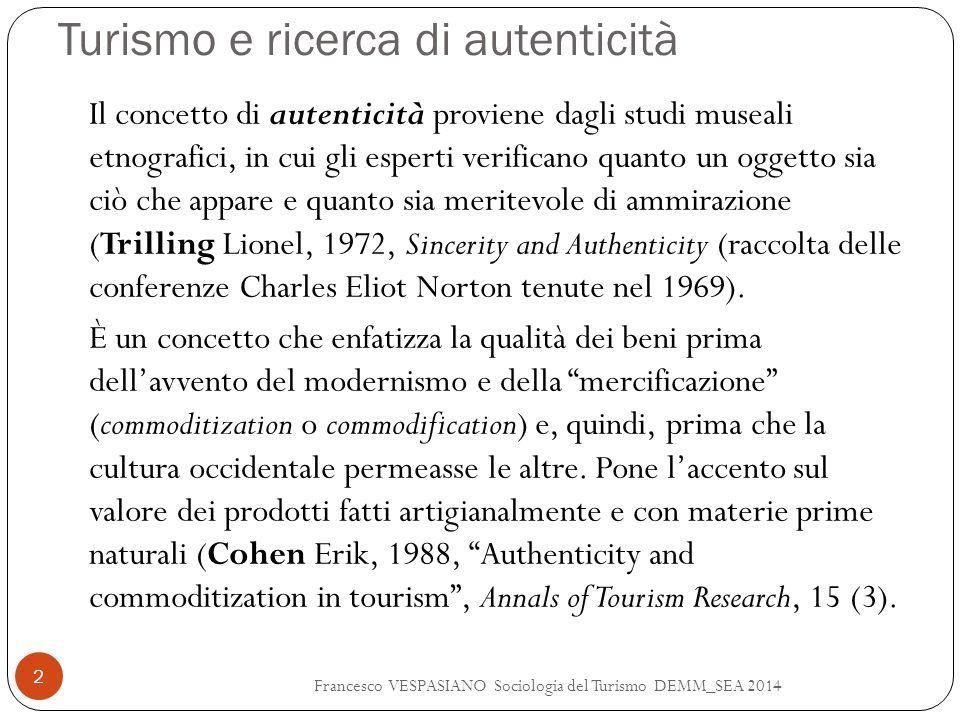Turismo e ricerca di autenticità Francesco VESPASIANO Sociologia del Turismo DEMM_SEA 2014 2 Il concetto di autenticità proviene dagli studi museali e