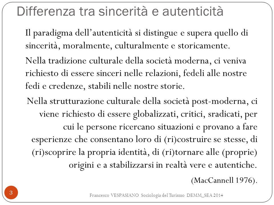 Differenza tra sincerità e autenticità Francesco VESPASIANO Sociologia del Turismo DEMM_SEA 2014 3 Il paradigma dell'autenticità si distingue e supera