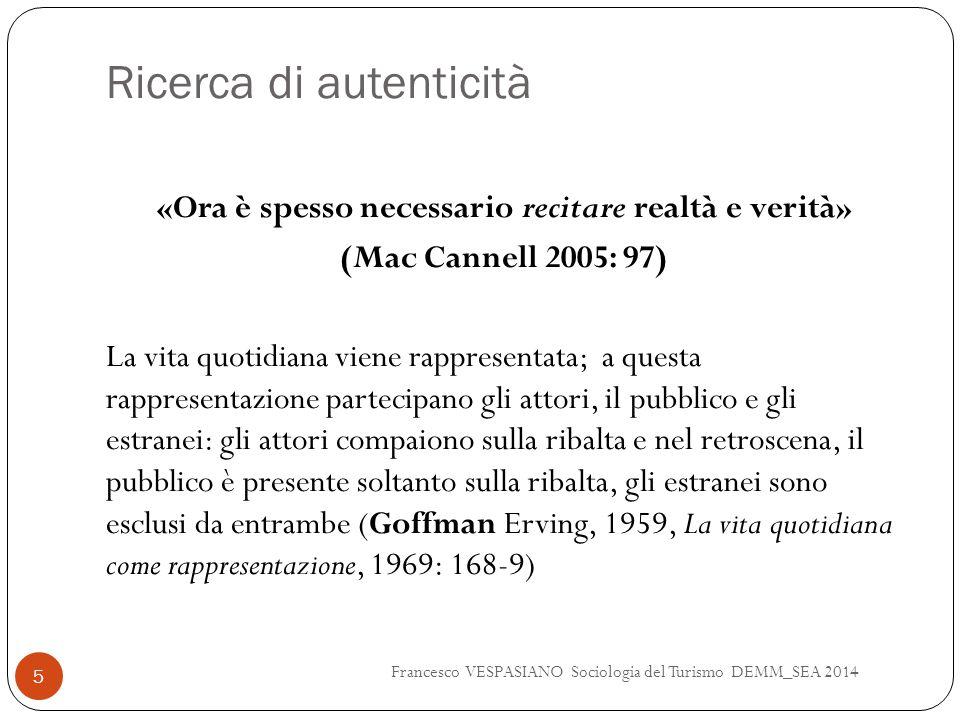 Ricerca di autenticità «Ora è spesso necessario recitare realtà e verità» (Mac Cannell 2005: 97) La vita quotidiana viene rappresentata; a questa rapp