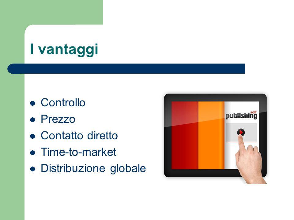 I vantaggi Controllo Prezzo Contatto diretto Time-to-market Distribuzione globale