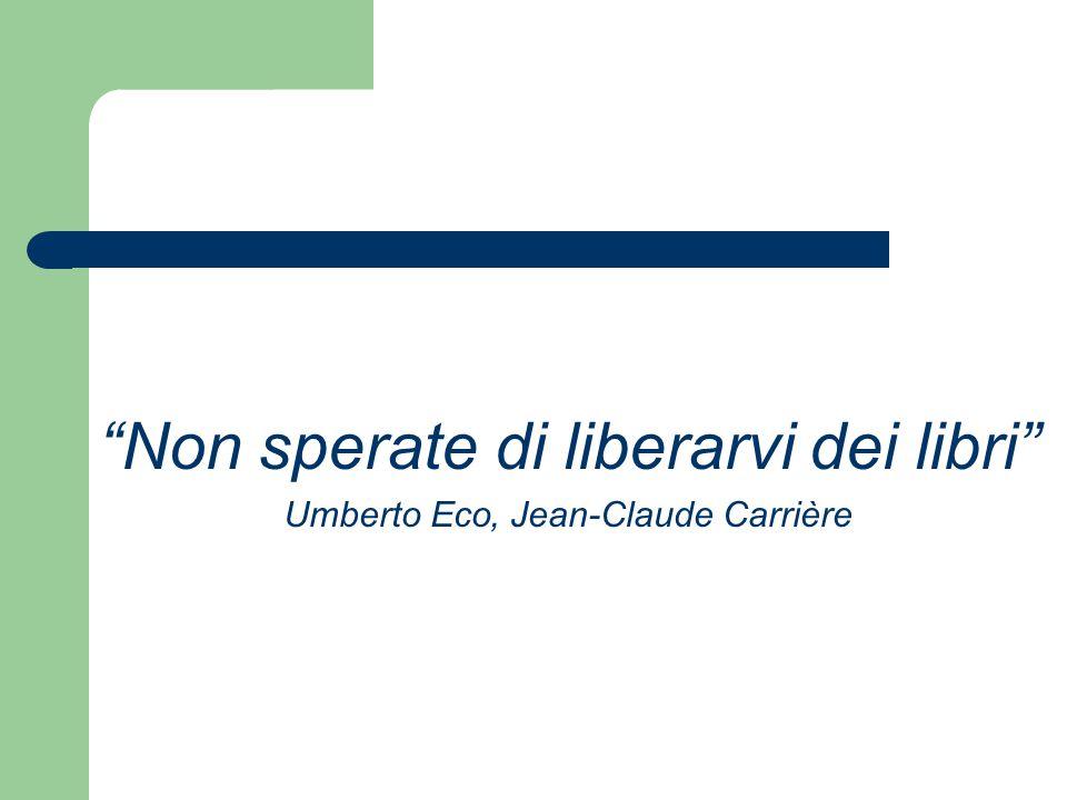 Non sperate di liberarvi dei libri Umberto Eco, Jean-Claude Carrière