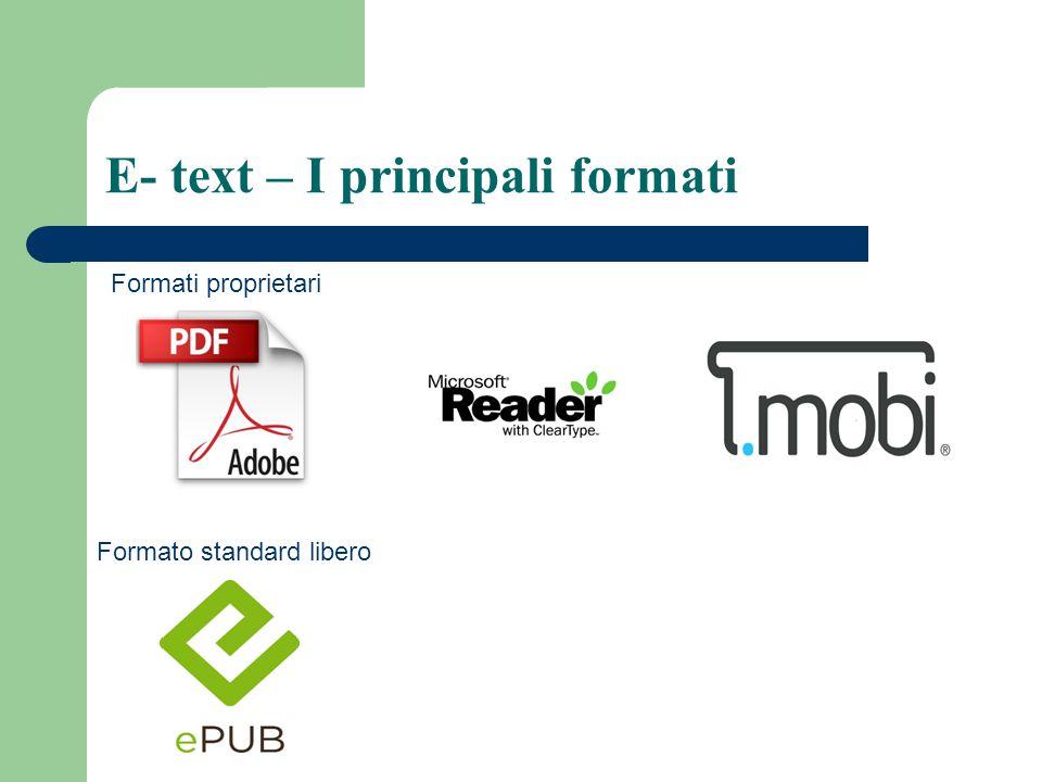 E- text – I principali formati Formati proprietari Formato standard libero