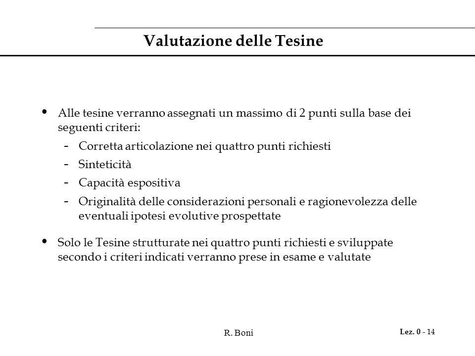 R. Boni Lez. 0 - 14 Valutazione delle Tesine Alle tesine verranno assegnati un massimo di 2 punti sulla base dei seguenti criteri: - Corretta articola