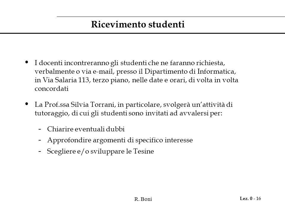 R. Boni Lez. 0 - 16 Ricevimento studenti I docenti incontreranno gli studenti che ne faranno richiesta, verbalmente o via e-mail, presso il Dipartimen