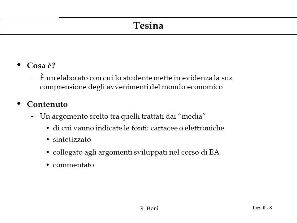 R. Boni Lez. 0 - 8 Tesina Cosa è? - È un elaborato con cui lo studente mette in evidenza la sua comprensione degli avvenimenti del mondo economico Con