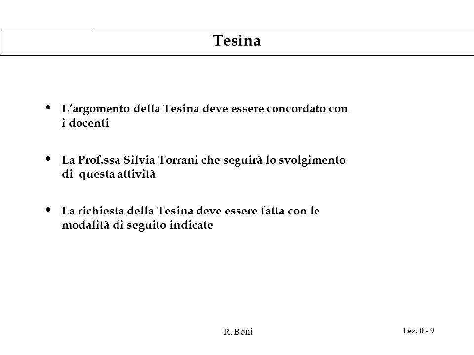 R. Boni Lez. 0 - 9 Tesina L'argomento della Tesina deve essere concordato con i docenti La Prof.ssa Silvia Torrani che seguirà lo svolgimento di quest