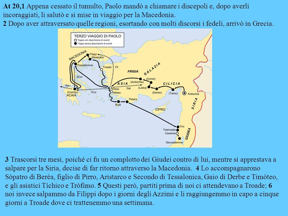 At 20,1 Appena cessato il tumulto, Paolo mandò a chiamare i discepoli e, dopo averli incoraggiati, li salutò e si mise in viaggio per la Macedonia.
