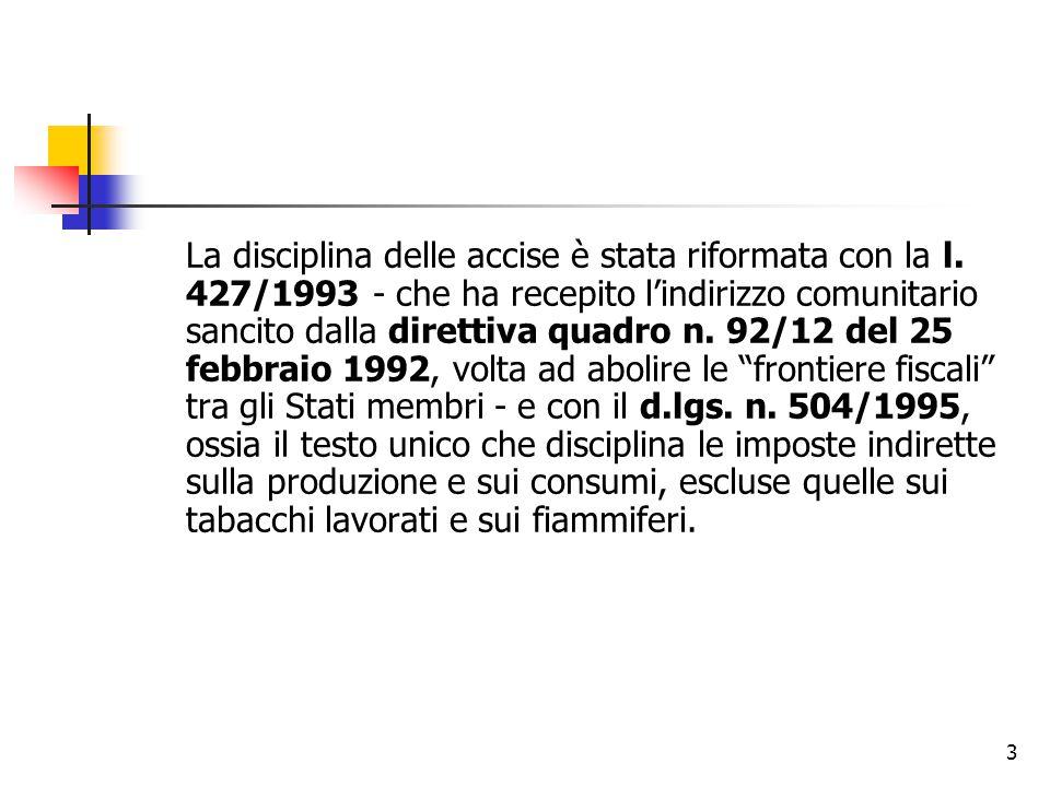 3 La disciplina delle accise è stata riformata con la l. 427/1993 - che ha recepito l'indirizzo comunitario sancito dalla direttiva quadro n. 92/12 de