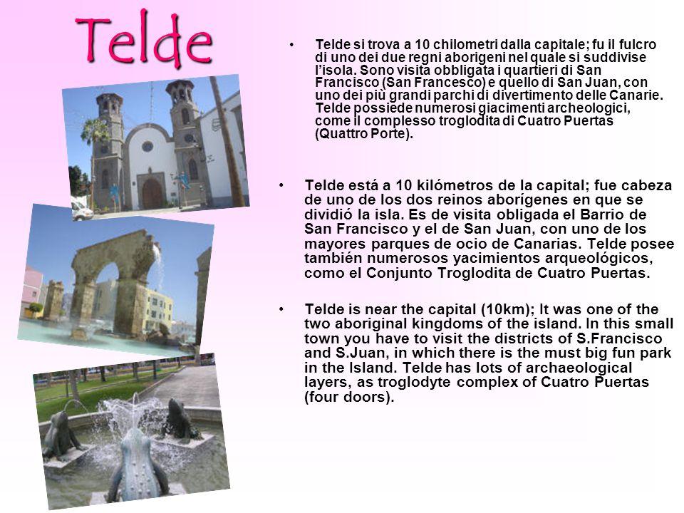Telde Telde si trova a 10 chilometri dalla capitale; fu il fulcro di uno dei due regni aborigeni nel quale si suddivise l'isola. Sono visita obbligata