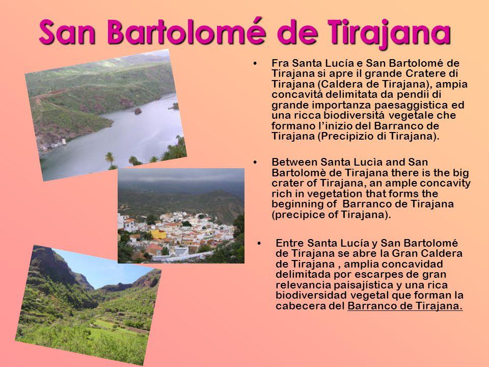 San Bartolomé de Tirajana Fra Santa Lucía e San Bartolomé de Tirajana si apre il grande Cratere di Tirajana (Caldera de Tirajana), ampia concavitá delimitata da pendii di grande importanza paesaggistica ed una ricca biodiversitá vegetale che formano l'inizio del Barranco de Tirajana (Precipizio di Tirajana).