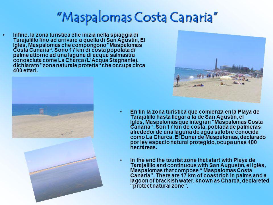 Maspalomas Costa Canaria Infine, la zona turistica che inizia nella spiaggia di Tarajalillo fino ad arrivare a quella di San Agustín, El Iglés, Maspalomas che compongono Maspalomas Costa Canaria .