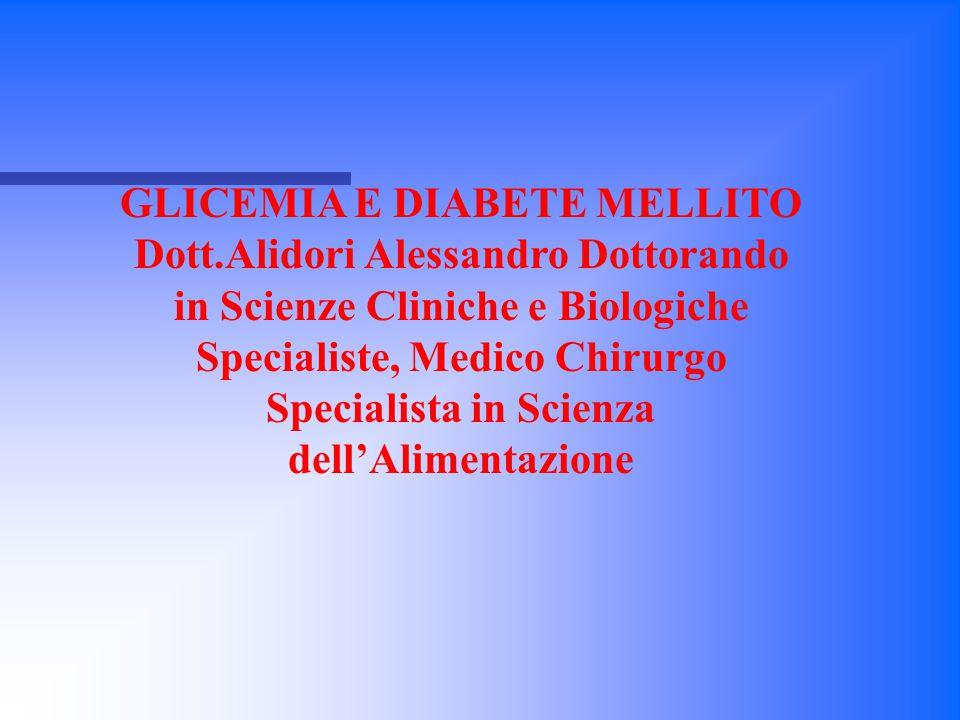 GLICEMIA E DIABETE MELLITO Dott.Alidori Alessandro Dottorando in Scienze Cliniche e Biologiche Specialiste, Medico Chirurgo Specialista in Scienza del