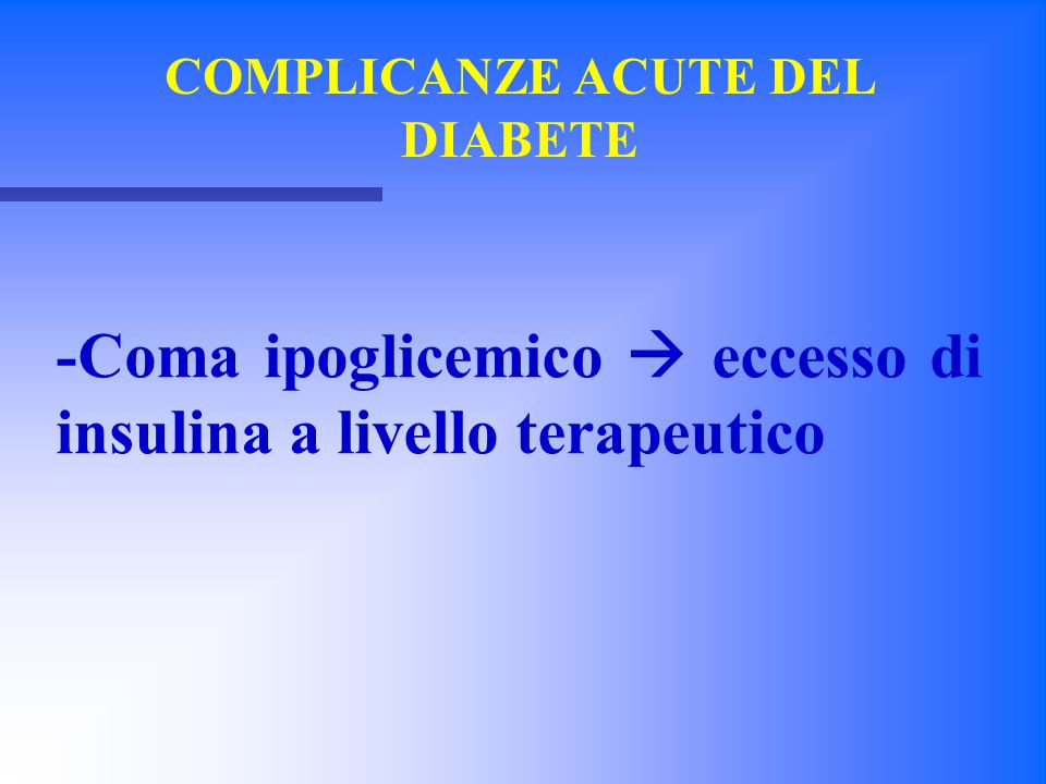 COMPLICANZE ACUTE DEL DIABETE -Coma iperglicemico iperosmolare  glucosio è osmoticamente attivo e richiama acqua dalle cellule che si disidratano