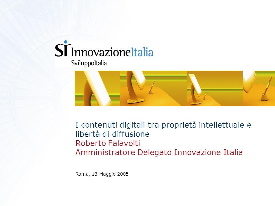 I contenuti digitali tra proprietà intellettuale e libertà di diffusione Roberto Falavolti Amministratore Delegato Innovazione Italia Roma, 13 Maggio