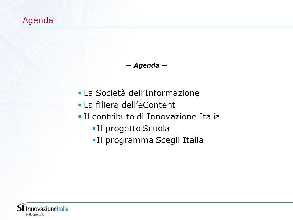 Agenda — Agenda —  La Società dell'Informazione  La filiera dell'eContent  Il contributo di Innovazione Italia  Il progetto Scuola  Il programma