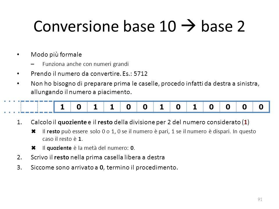 Conversione base 10  base 2 Modo più formale – Funziona anche con numeri grandi Prendo il numero da convertire. Es.: 5712 Non ho bisogno di preparare