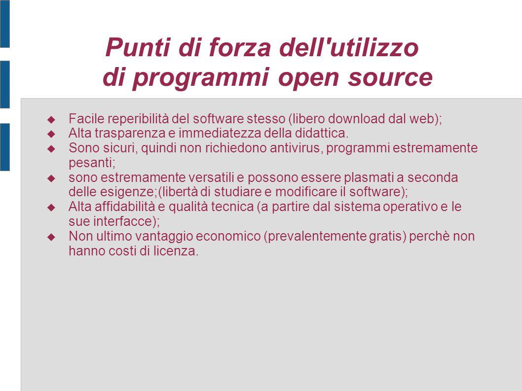 Punti di forza dell'utilizzo di programmi open source  Facile reperibilità del software stesso (libero download dal web);  Alta trasparenza e immedi