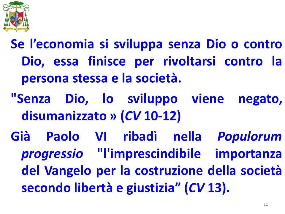 11 Se l'economia si sviluppa senza Dio o contro Dio, essa finisce per rivoltarsi contro la persona stessa e la società.