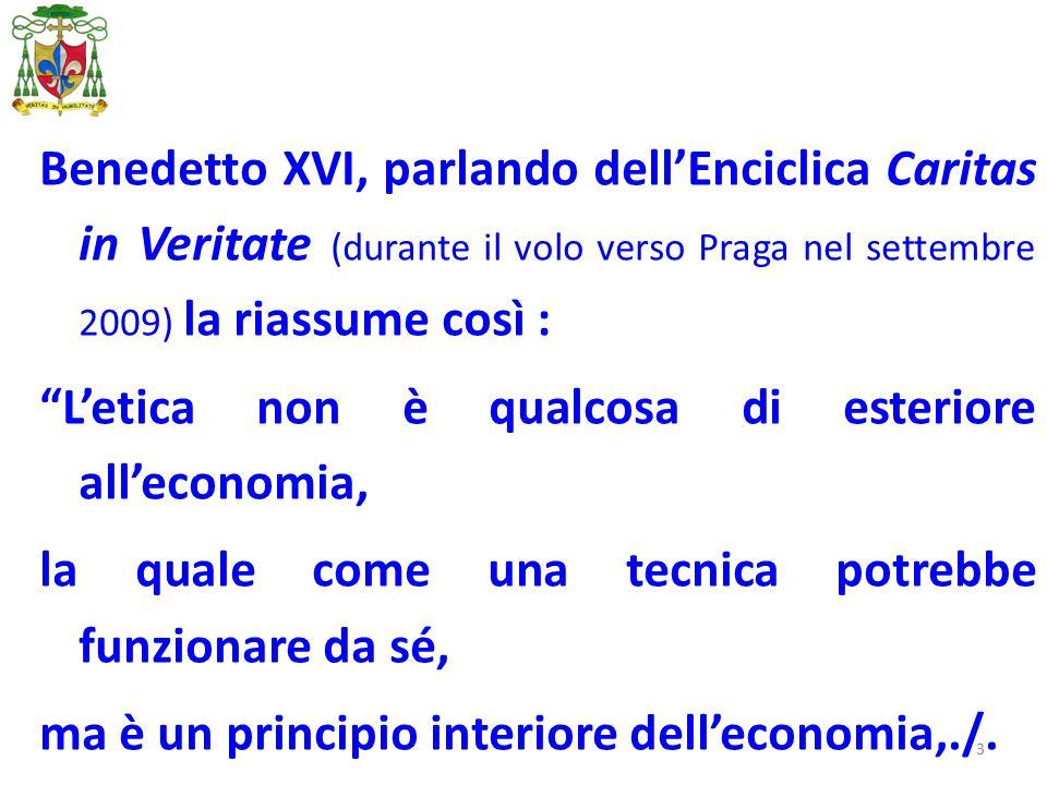"""3 Benedetto XVI, parlando dell'Enciclica Caritas in Veritate (durante il volo verso Praga nel settembre 2009) la riassume così : """"L'etica non è qualco"""