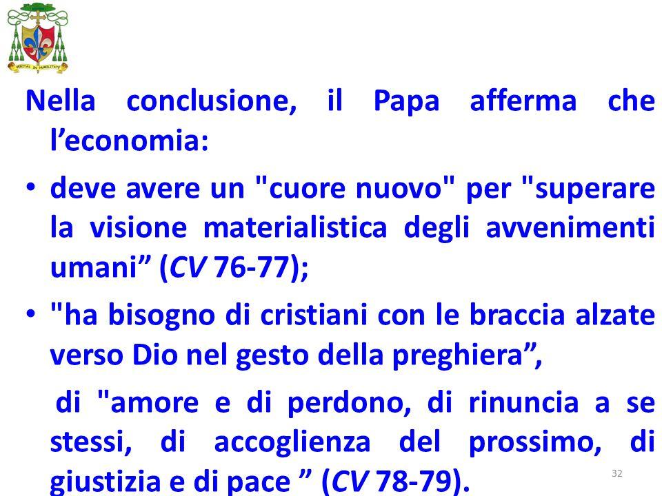 32 Nella conclusione, il Papa afferma che l'economia: deve avere un