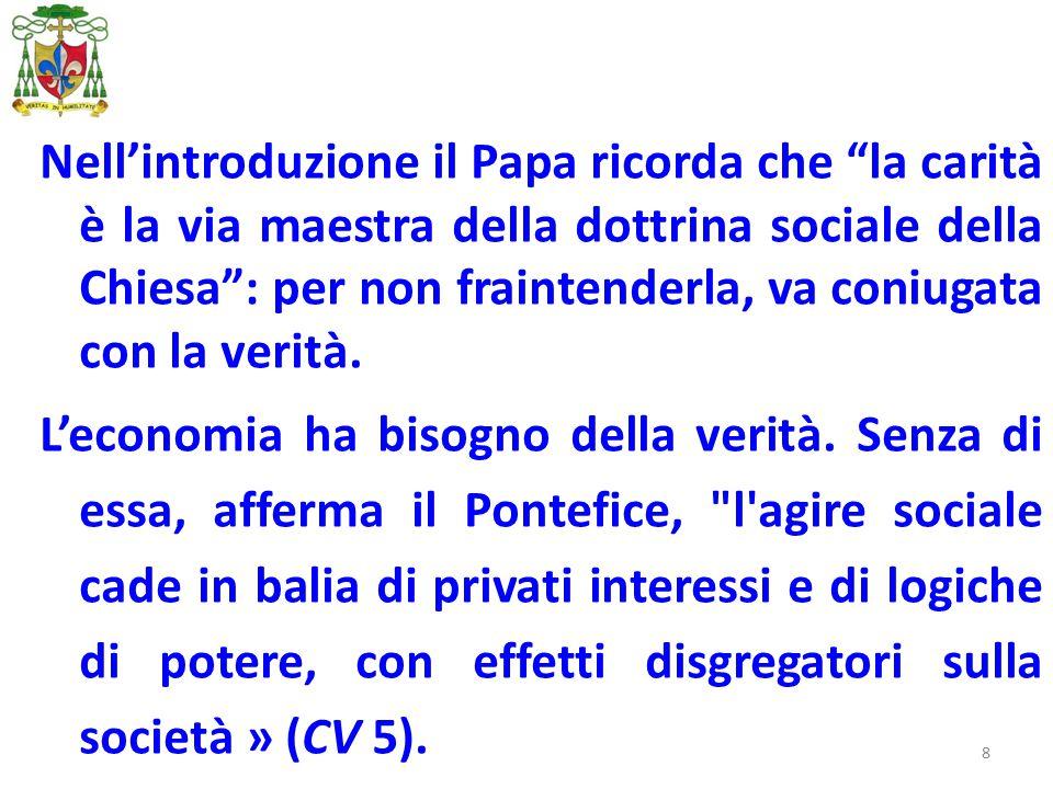 """8 Nell'introduzione il Papa ricorda che """"la carità è la via maestra della dottrina sociale della Chiesa"""": per non fraintenderla, va coniugata con la v"""