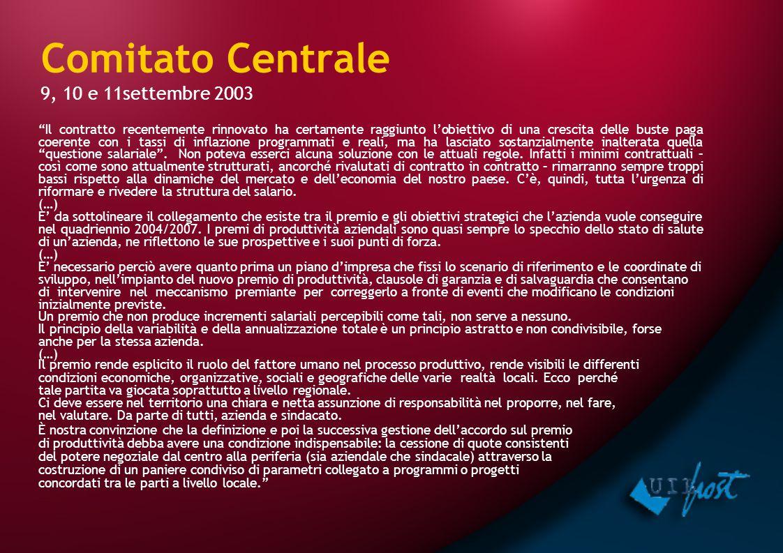"""Comitato Centrale 9, 10 e 11settembre 2003 """"Il contratto recentemente rinnovato ha certamente raggiunto l'obiettivo di una crescita delle buste paga c"""