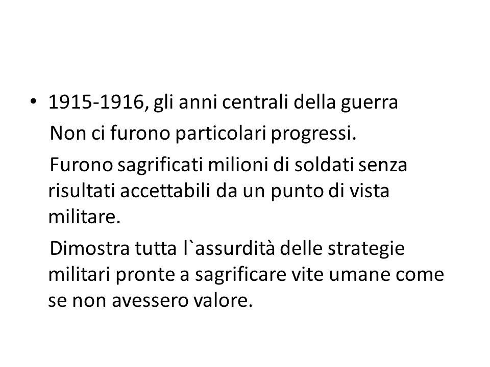 1915-1916, gli anni centrali della guerra Non ci furono particolari progressi. Furono sagrificati milioni di soldati senza risultati accettabili da un