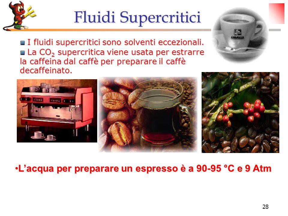 28 I fluidi supercritici sono solventi eccezionali. I fluidi supercritici sono solventi eccezionali. La CO 2 supercritica viene usata per estrarre la