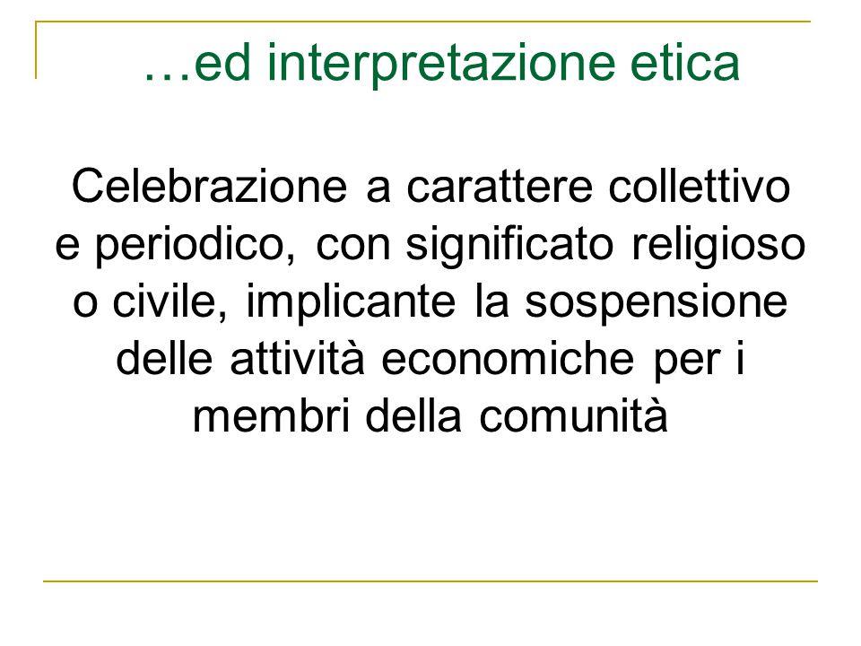 Celebrazione a carattere collettivo e periodico, con significato religioso o civile, implicante la sospensione delle attività economiche per i membri della comunità …ed interpretazione etica