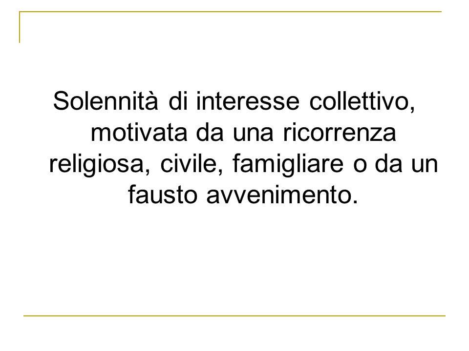 Solennità di interesse collettivo, motivata da una ricorrenza religiosa, civile, famigliare o da un fausto avvenimento.