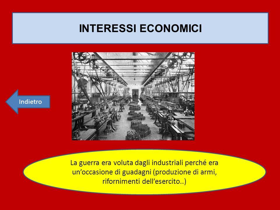 INTERESSI ECONOMICI La guerra era voluta dagli industriali perché era un'occasione di guadagni (produzione di armi, rifornimenti dell'esercito..)