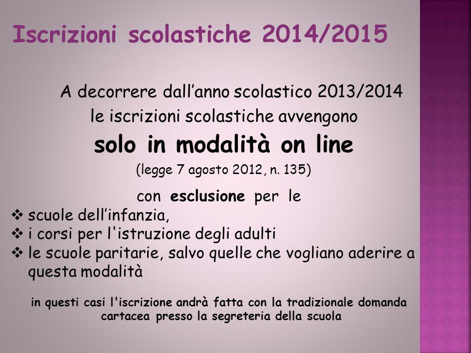 A decorrere dall'anno scolastico 2013/2014 le iscrizioni scolastiche avvengono solo in modalità on line (legge 7 agosto 2012, n.