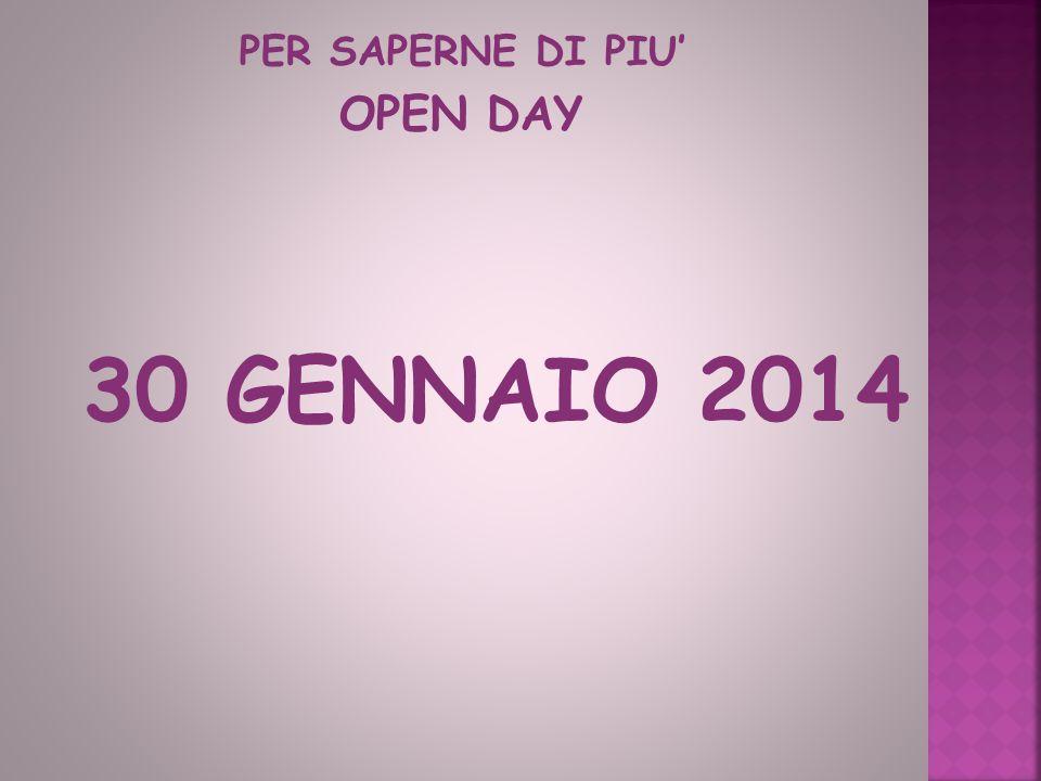 PER SAPERNE DI PIU' OPEN DAY 30 GENNAIO 2014