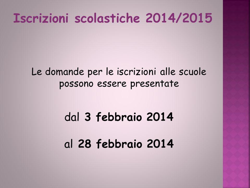 Le domande per le iscrizioni alle scuole possono essere presentate dal 3 febbraio 2014 al 28 febbraio 2014 Iscrizioni scolastiche 2014/2015