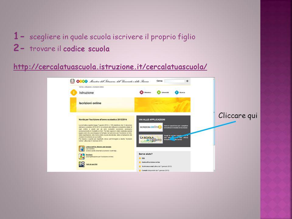 1- scegliere in quale scuola iscrivere il proprio figlio 2- trovare il codice scuola http://cercalatuascuola.istruzione.it/cercalatuascuola/ Cliccare qui
