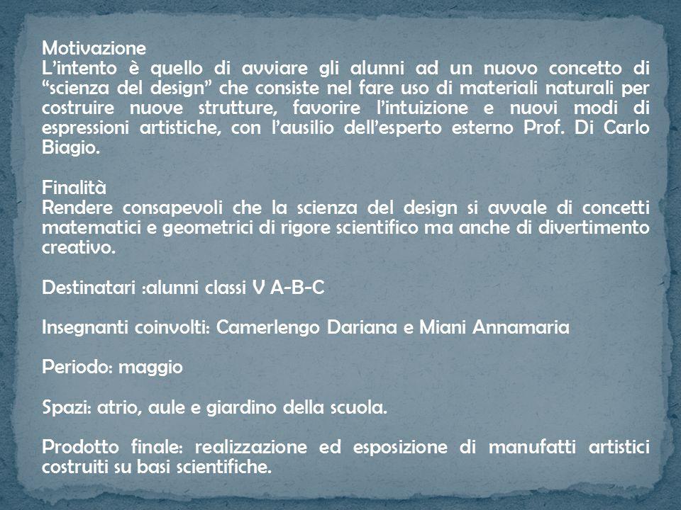 """Motivazione L'intento è quello di avviare gli alunni ad un nuovo concetto di """"scienza del design"""" che consiste nel fare uso di materiali naturali per"""