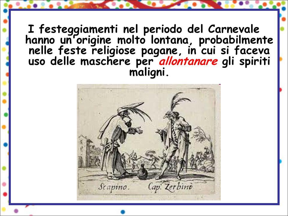 I festeggiamenti nel periodo del Carnevale hanno un'origine molto lontana, probabilmente nelle feste religiose pagane, in cui si faceva uso delle masc