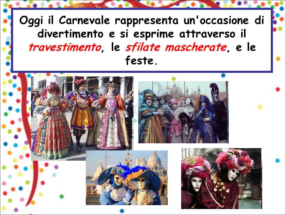 Oggi il Carnevale rappresenta un'occasione di divertimento e si esprime attraverso il travestimento, le sfilate mascherate, e le feste.