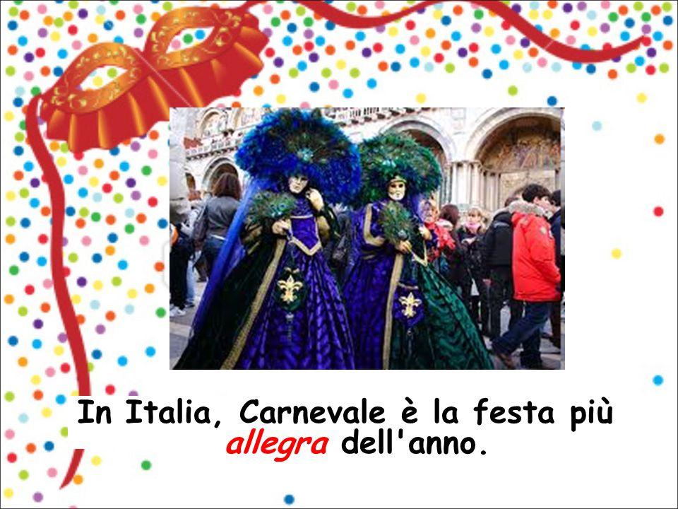In Italia, Carnevale è la festa più allegra dell'anno.