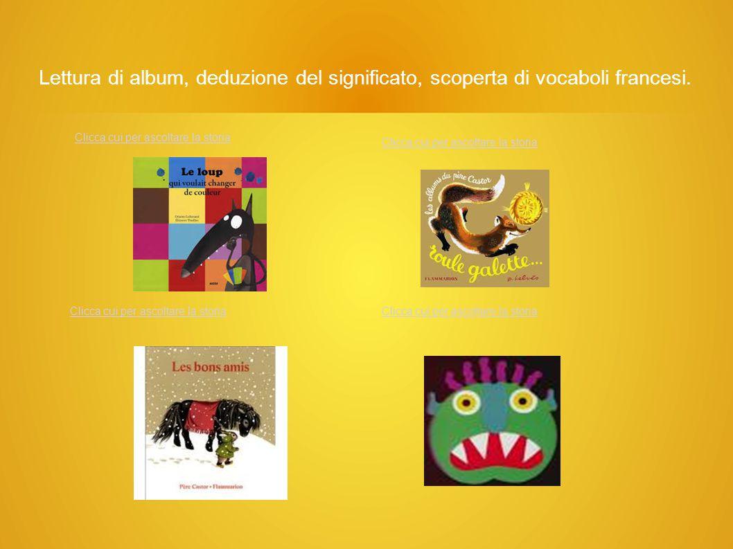 Lettura di album, deduzione del significato, scoperta di vocaboli francesi.