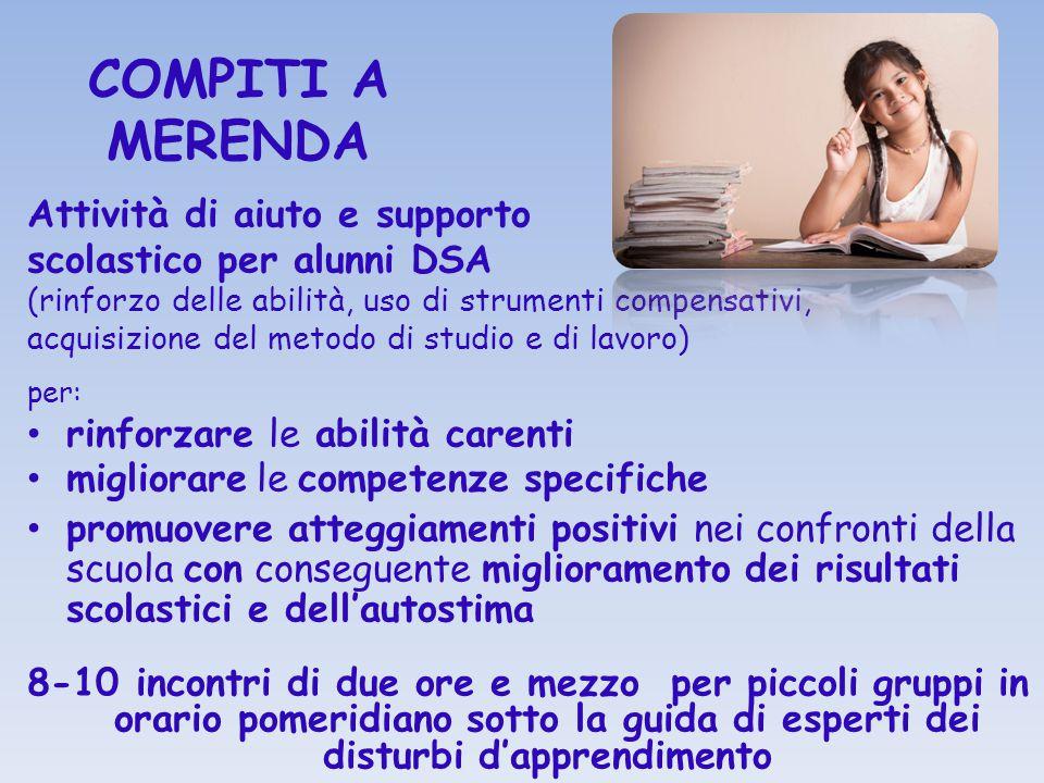 COMPITI A MERENDA Attività di aiuto e supporto scolastico per alunni DSA (rinforzo delle abilità, uso di strumenti compensativi, acquisizione del meto