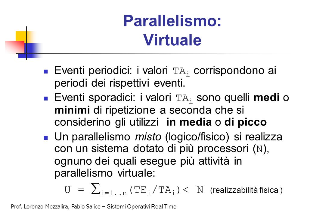 Prof. Lorenzo Mezzalira, Fabio Salice – Sistemi Operativi Real Time Parallelismo: Virtuale Eventi periodici: i valori TA i corrispondono ai periodi de