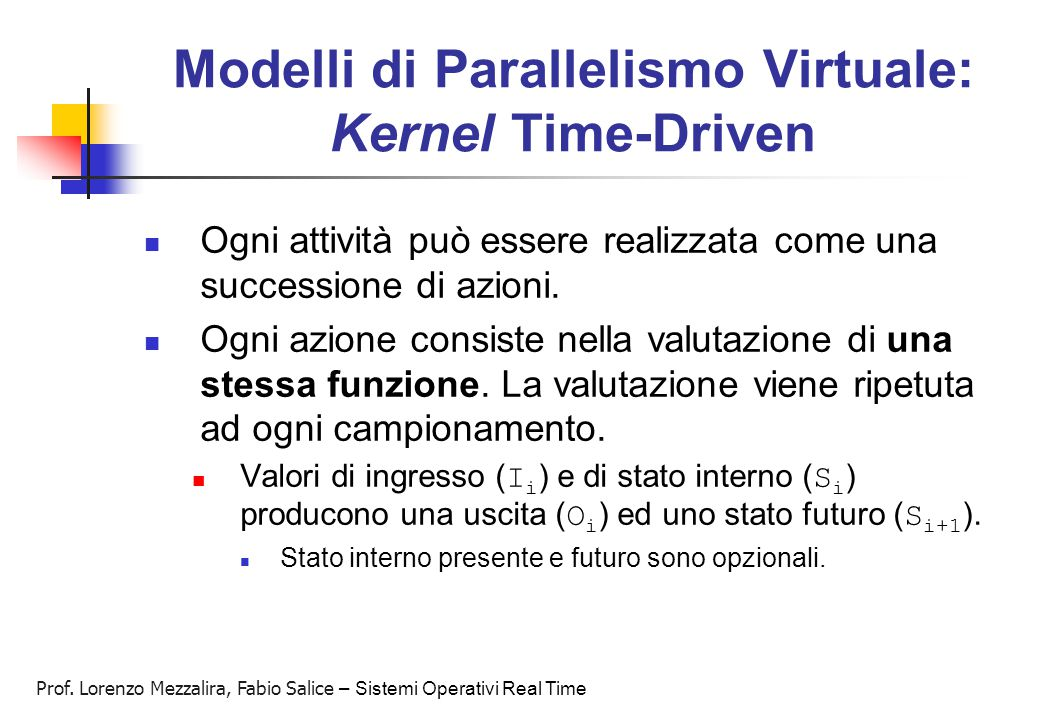 Prof. Lorenzo Mezzalira, Fabio Salice – Sistemi Operativi Real Time Modelli di Parallelismo Virtuale: Kernel Time-Driven Ogni attività può essere real