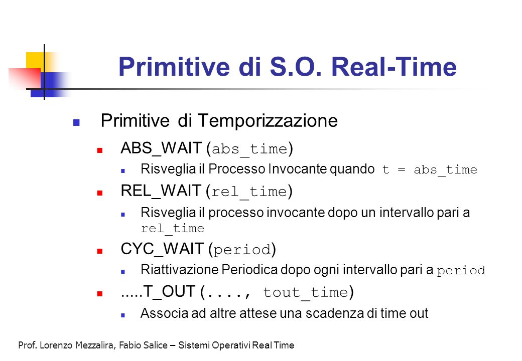 Prof. Lorenzo Mezzalira, Fabio Salice – Sistemi Operativi Real Time Primitive di S.O. Real-Time Primitive di Temporizzazione ABS_WAIT ( abs_time ) Ris