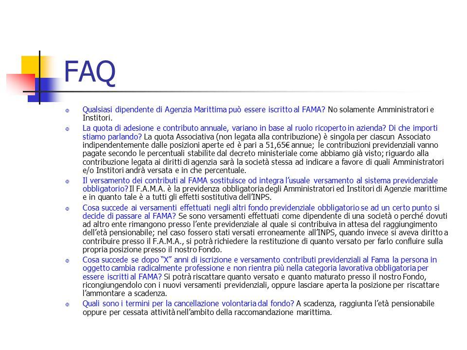 FAQ  Qualsiasi dipendente di Agenzia Marittima può essere iscritto al FAMA? No solamente Amministratori e Institori.  La quota di adesione e contrib