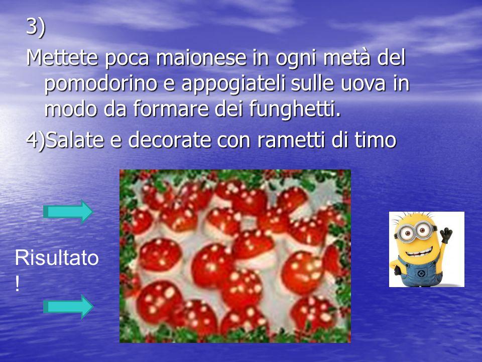 3) Mettete poca maionese in ogni metà del pomodorino e appogiateli sulle uova in modo da formare dei funghetti. 4)Salate e decorate con rametti di tim