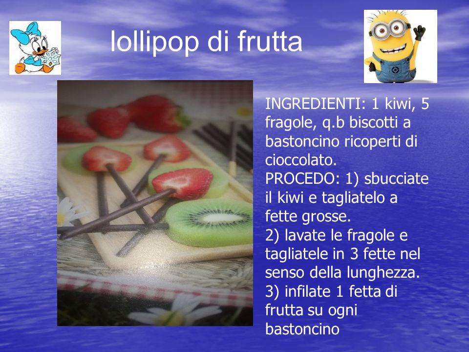 lollipop di frutta INGREDIENTI: 1 kiwi, 5 fragole, q.b biscotti a bastoncino ricoperti di cioccolato. PROCEDO: 1) sbucciate il kiwi e tagliatelo a fet